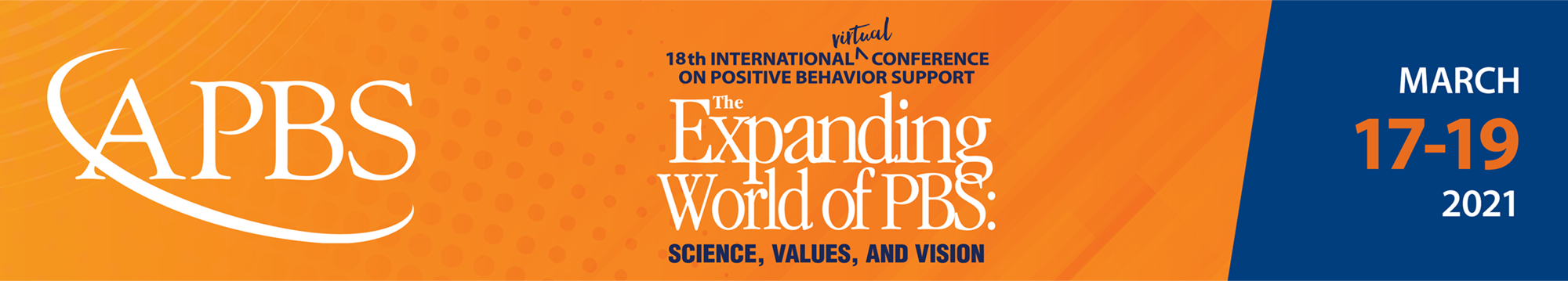 18th International Virtual Conference on Positive Behavior Support. The Expanding World of PBS: Science, Values, and Vision. March 17-19, 2021