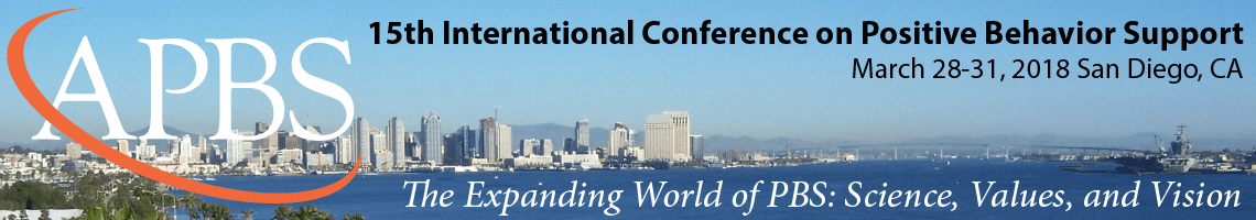 The 15th International Conference on Positive Behavior Support, San Diego, California, March 28-31, 2018