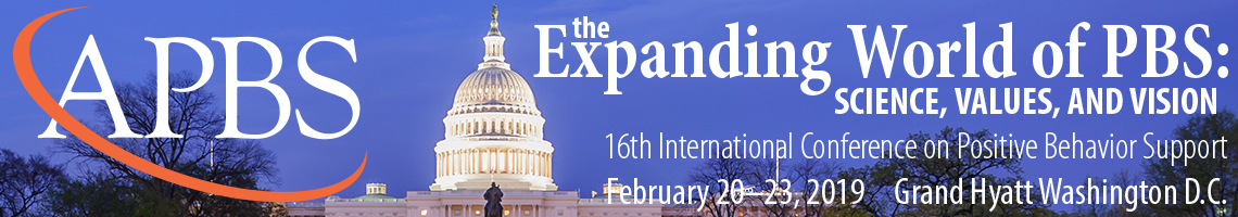The 16th International Conference on Positive Behavior Support, Washington, D.C., February 20-23, 2019